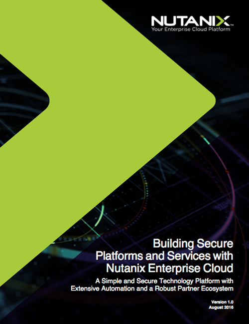 Building Secure Platforms And Services With Nutanix Enterprise Cloud