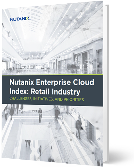 Nutanix Enterprise Cloud Index: Retail Industry Findings