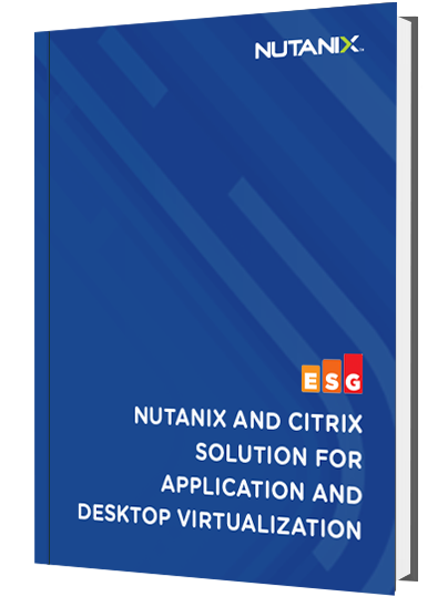 ESG Solution Showcase: Nutanix And Citrix
