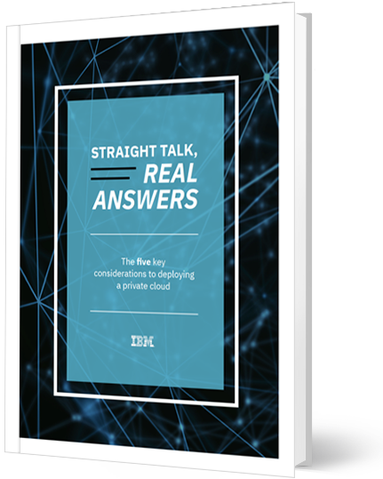 Straight Talk, Real Answers - Five key considerations to deploying a private cloud