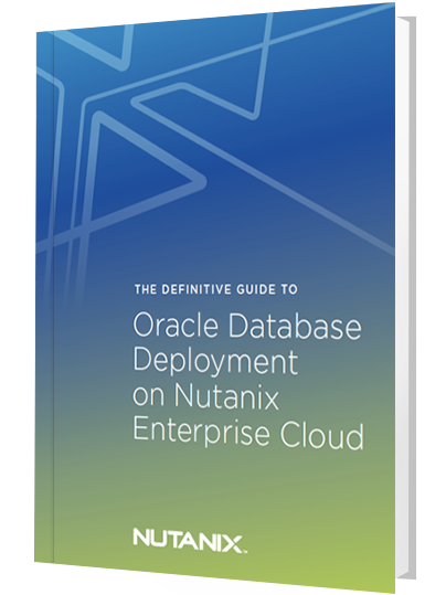 The Definitive Guide to Oracle Database Deployment on Nutanix Enterprise Cloud