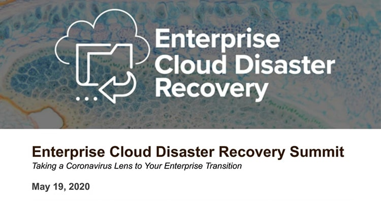 Attend this special virtual summit to see how this rapid and massive shift in the way IT is done is accelerating the industry transition to cloud-based approaches for backup, disaster recovery and business continuity in general.