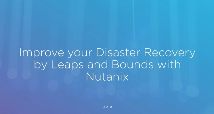 In this webinar, you will learn about deploying a successful solution for Disaster Recovery (DR) with Nutanix.