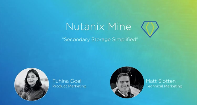 In the new year we are ushering into the era of Hyperconvergence 2.0 – bringing the Nutanix simplicity and scale to your secondary datacenter. We are launching Nutanix Mine, a platform to make data protection easy, integrated, and invisible. It simplifies your data protection by hyperconverging backup, storage, recovery, and long-term archival in a single turnkey solution, managed by the same interface as your production environment. What better way to consolidate and simplify your IT environment! Listen in to learn more about how Nutanix Mine keeps your business-critical apps running without missing a step.